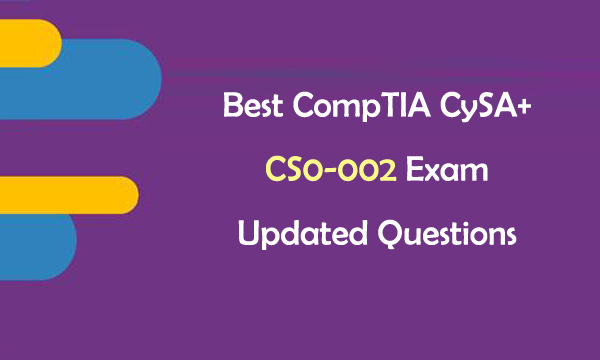 Best CompTIA CySA+ CS0-002 Exam Updated Questions