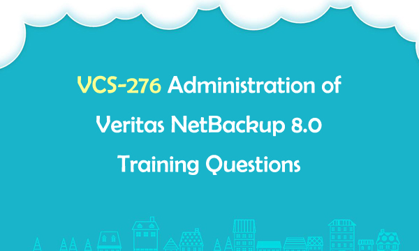 VCS-276 Administration of Veritas NetBackup 8.0 Training Questions