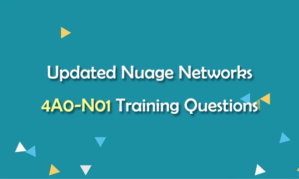Updated Nuage Networks 4A0-N01 Training Questions