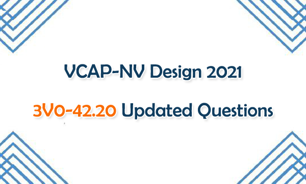 VCAP-NV Design 2021 3V0-42.20 Updated Questions