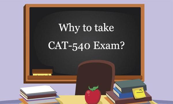 why to take CAT-540 exam?