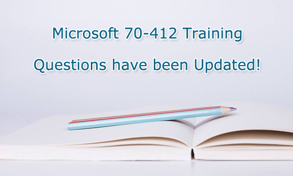 Microsoft 70-412 training questions have been updated
