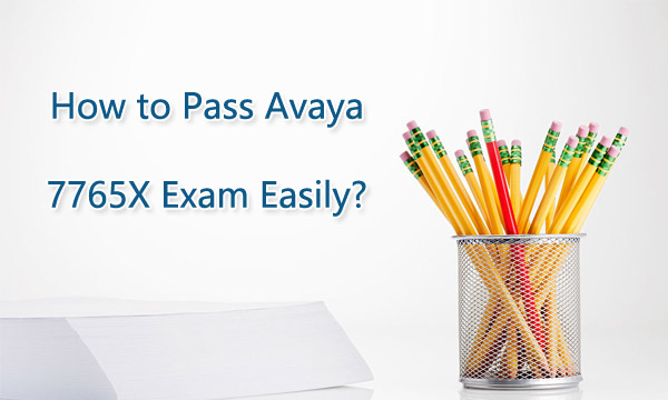 How to Pass Avaya 7765X Exam Easily