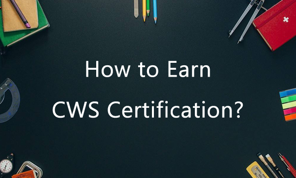 How to earn CWS Certification?